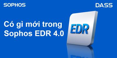 Cập nhật những điểm mới trong Sophos EDR 4.0